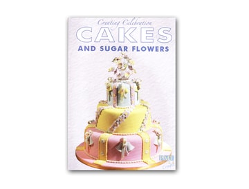 Creating Celebration Cakes and Sugar Flowers